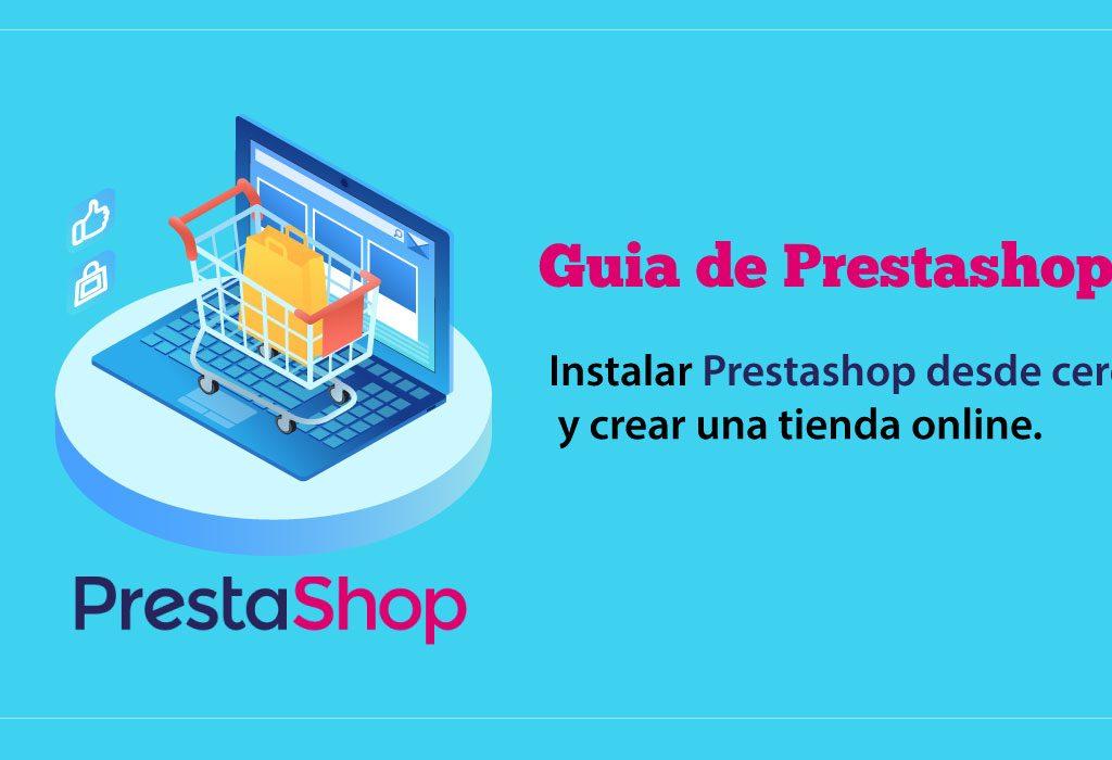 Guia de Prestashop: Como instalar Prestashop desde cero y crear una tienda online.